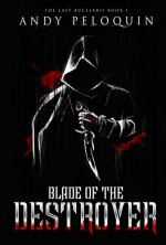 Blade of the Destroyer: The Last Bucelarii: Book 1 - Andy Peloquin