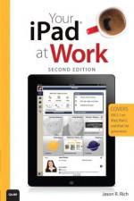 Your iPad at Work (Covers iOS 5.1 on iPad, iPad2 and iPad 3rd generation) (2nd Edition) - Jason R. Rich