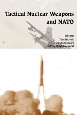 Tactical Nuclear Weapons and NATO - Tom Nichols, Douglas Stuart