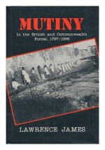 Mutiny in the British and Commonwealth forces, 1797-1956 - Lawrence James