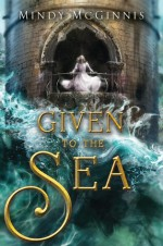 Given to the Sea - Mindy McGinnis