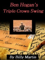 Ben Hogan's Triple Crown Golf Swing: 1953 Film and Pictures That Won His Triple Crown - Billy Martin