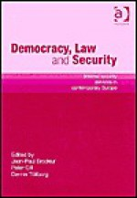 Democracy, Law, and Security: Internal Security Services in Contemporary Europe - Jean-Paul Brodeur, Peter Gill, Dennis Tollborg