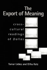 The Export of Meaning: Cross-Cultural Readings of Dallas - Elihu Katz