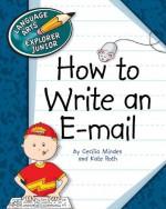 How to Write an E-mail (Language Arts Explorer Junior) - Cecilia Minden, Kate Roth
