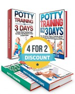 Potty Training Box Set: The Ultimate Guide To Stress Free Potty Training In 3 Days or Even Faster (Potty Training, potty train in three days, potty training tips) - Jenny White, Jenny Stone, Tanya Hall, Clara Smith
