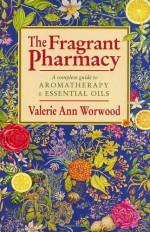 The Fragrant Pharmacy - Valerie Ann Worwood