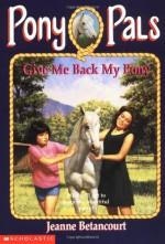 Give Me Back My Pony - Jeanne Betancourt, Paul Bachem