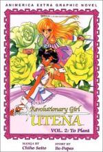 Revolutionary Girl Utena, Vol. 02: To Plant - Chiho Saitou