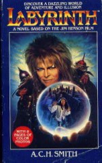 Labyrinth: A Novel Based on the Jim Henson Film - A.C.H. Smith, Jim Henson, Terry Jones