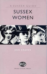 Sussex Women (Sussex Guide) (Sussex Guide) - Ann Kramer, Ivan Hissey