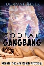 Zodiac Gangbang (Monster Sex and Rough Astrology) - Julianne Reyer