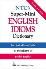 NTC's Super-Mini English Idioms Dictionary - Richard A. Spears, Betty Kirkpatrick