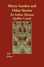 Merry-Garden and Other Stories - Arthur Quiller-Couch