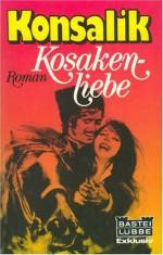 Kosakenliebe: Roman (Bastei Lubbe ; 12,045 : Exklusiv) (German Edition) - Heinz G Konsalik