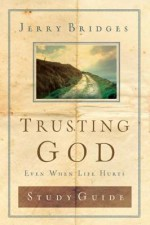 Trusting God Discussion Guide: Even When Life Hurts - Jerry Bridges