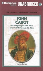 John Cabot: The Ongoing Search for a Westward Passage to Asia - Marian Rengel, Eileen Stevens