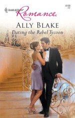 Dating the Rebel Tycoon - Ally Blake