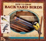 How to Draw Backyard Birds: A Guide to Attracting, Identifying, and Drawing Birds in Your Own Backyard! - Sally Roth, Michael Cana