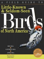 A Field Guide to Little Known and Seldom Seen Birds of North America (2nd edition) - Cathryn Sill, Ben Sill, John Sill