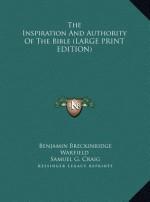 The Inspiration and Authority of the Bible - Benjamin Breckinridge Warfield, Samuel G. Craig, Cornelius Van Til