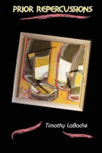 Prior Repercussions - Timothy S LaBadie, Lou Aronica, The Fiction Studio