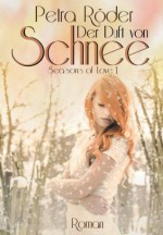 """Der Duft von Schnee - """"Seasons of Love"""" Reihe - Band 1 (German Edition) - Petra Röder"""