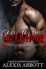 Sold to the Hitman: A Bad Boy Mafia Romance Novel - Alexis Abbott, Alex Abbott, Pathforgers Publishing