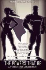 The Powers That Be: A Superhero Collection - Will Swardstrom, Ann Christy, Logan Thomas Snyder, Thomas Robins, Paul K. Swardstrom, Samuel Peralta, David Adams, Ernie Lindsey, Carol Davis, W.J. Davies