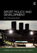 Sport Policy and Development: An Introduction - Daniel Bloyce, Andy Smith