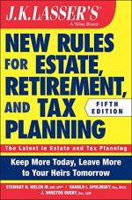 JK Lasser's New Rules for Estate, Retirement, and Tax Planning - Stewart H. Welch III, Harold I. Apolinsky, J. Winston Busby