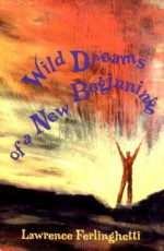 Wild Dreams of a New Beginning - Lawrence Ferlinghetti