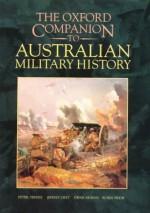 The Oxford Companion To Australian Military History - Peter Dennis, Jeffrey Grey, Grey Morris Prior Dennis