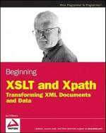 Beginning XSLT and XPath: Transforming XML Documents and Data - Ian Williams