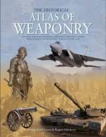 Historical Atlas of Weaponry - Brenda Ralph Lewis