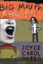 Big Mouth and Ugly Girl - Joyce Carol Oates