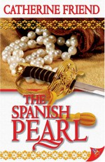 The Spanish Pearl - Catherine Friend