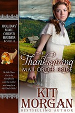 The Thanksgiving Mail Order Bride (Holiday Mail Order Brides, Book Eight) - Kit Morgan