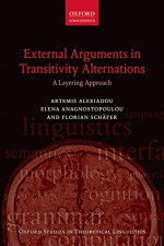 External Arguments in Transitivity Alternations: A Layering Approach (Oxford Studies in Theoretical Linguistics) - Artemis Alexiadou, Elena Anagnostopoulou, Schä, Florian fer