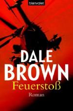 Feuerstoss: Roman - Dale Brown, Wulf Bergner