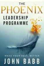 The Phoenix Leadership Programme: Make Your Best Better - John Babb, Derek Murphy