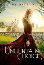 An Uncertain Choice - Jody Hedlund