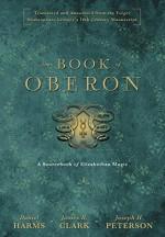 The Book of Oberon: A Sourcebook of Elizabethan Magic - Daniel Harms, Joseph H. Peterson, James R. Clark