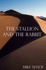 The Stallion and the Rabbit - Mike Shade