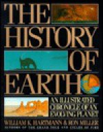 The History of the Earth: An Illustrated Chronicle of Our Planet - William K. Hartmann
