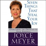 Seven Things That Steal Your Joy: Overcoming the Obstacles to Your Happiness - Joyce Meyer, Joyce Meyer, Hachette Audio