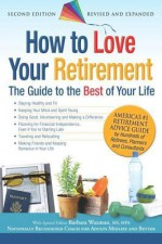 How to Love Your Retirement: The Guide to the Best of Your Life - Hundreds Of Heads