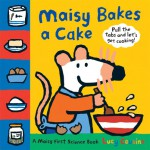 Maisy Bakes a Cake: A Maisy First Science Book - Lucy Cousins
