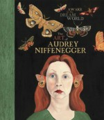 Awake in the Dream World: The Art of Audrey Niffenegger - Audrey Niffenegger, Susan Fisher Sterling, Krystyna Wasserman, Mark Pascale