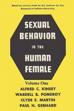 Sexual Behavior in the Human Female, Volume 1 - Alfred Kinsey, Wardell B. Pomeroy, Clyde Martin, Paul Gebhard, Sam Sloan